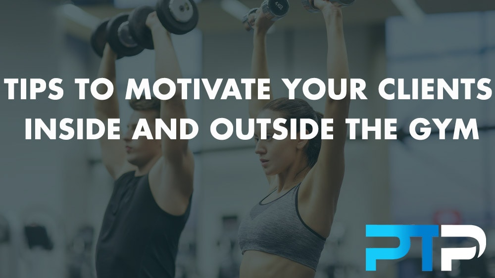 Tips to motivate your clients inside and outside the gym