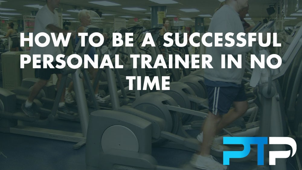 How to be a successful personal trainer in no time