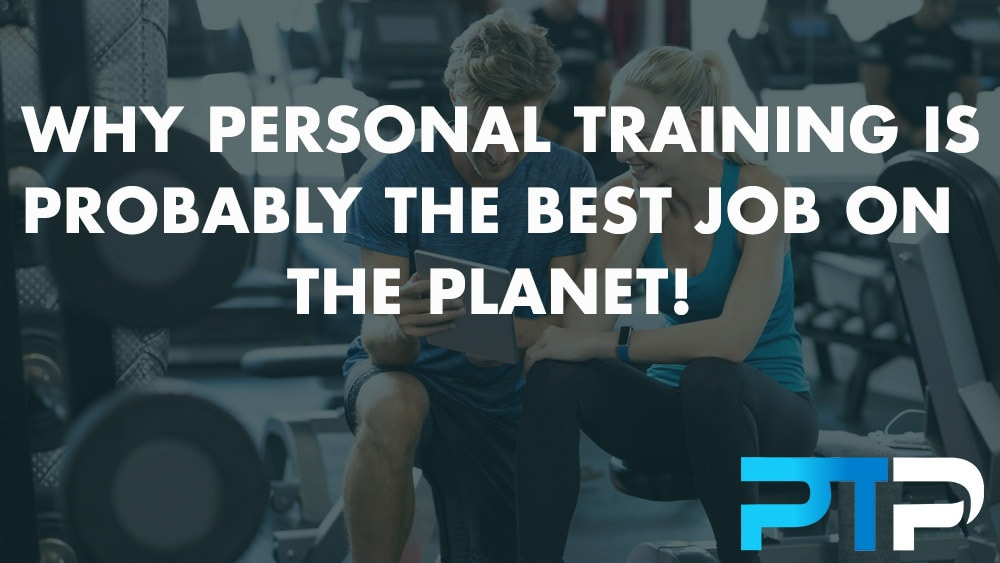 Why Personal Training is probably the best job on the planet