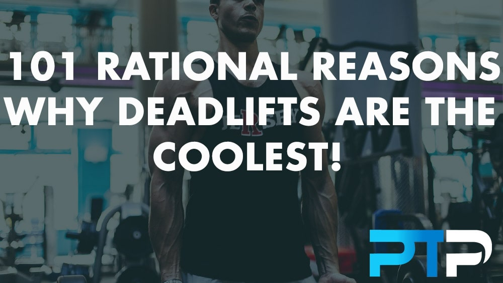 101 Rational reasons why deadlifts are the coolest!