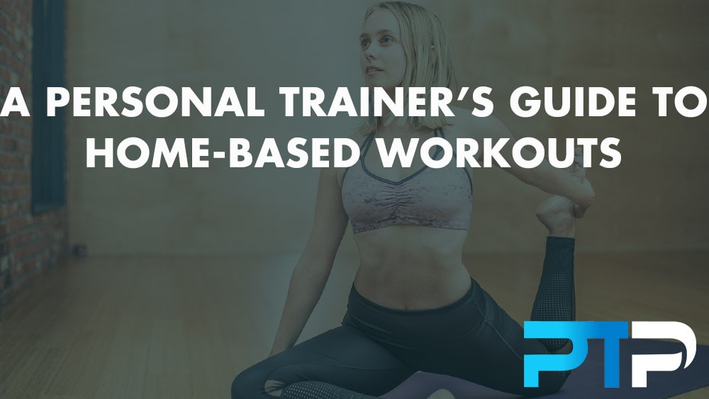 A personal trainer's guide to home-based workouts