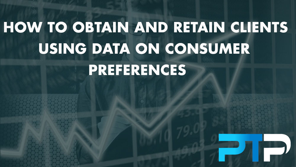 How to Obtain and Retain Clients Using Data on Consumer Preferences 8