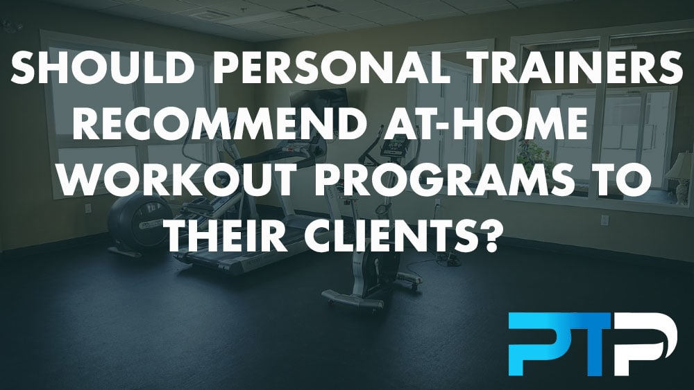 Should personal trainers recommend at-home workout programs to their clients?