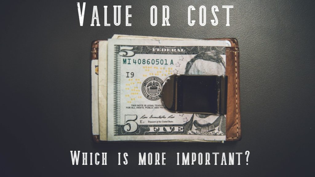 Value vs Cost. Which is More Important