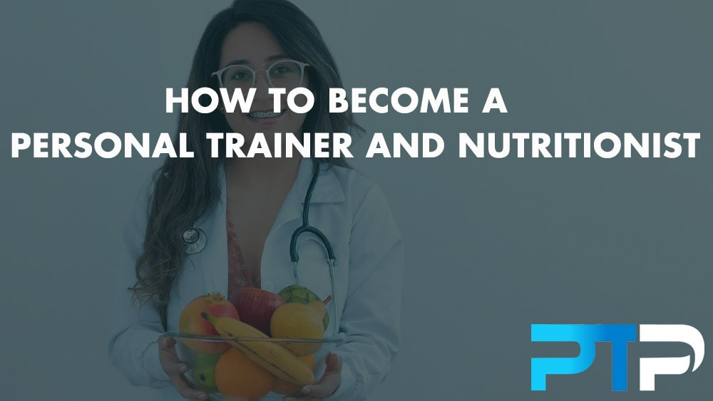 How to Become a Personal Trainer and Nutritionist
