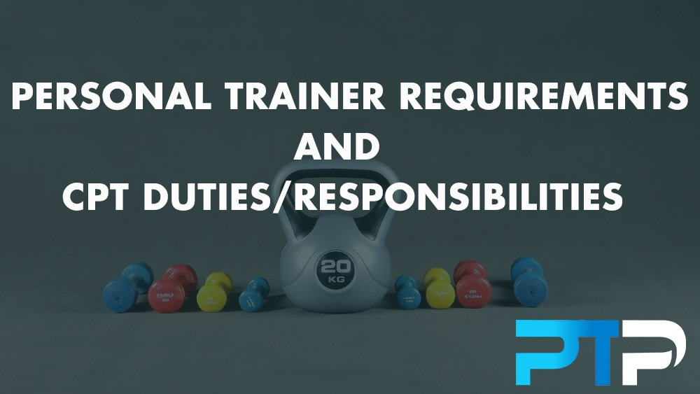 Personal Trainer Requirements and CPT Duties/Responsibilities