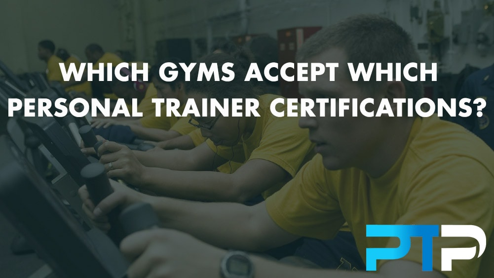 Which Gyms Accept Which Personal Trainer Certifications?