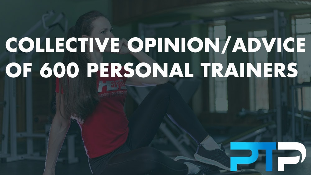 Collective Opinion/Advice of 600 Personal Trainers