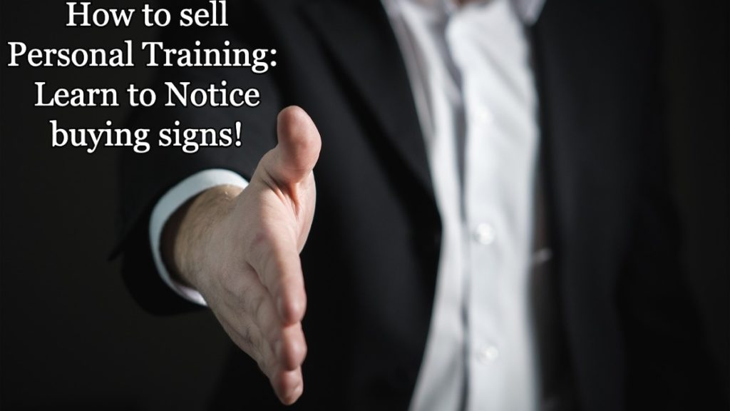 How to sell Personal Training (sales strategy step five): Learn to Notice buying signs!