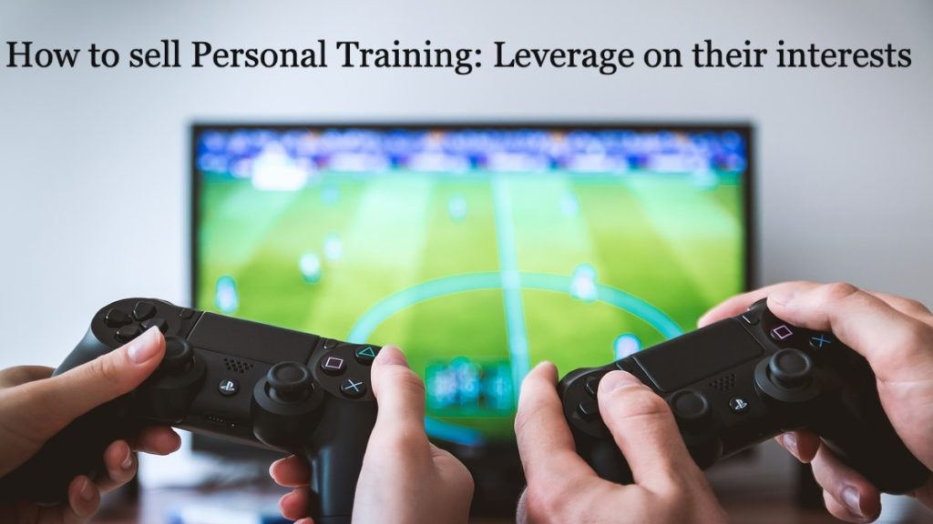 How to sell Personal Training (sales strategy step four): Leverage on their interests