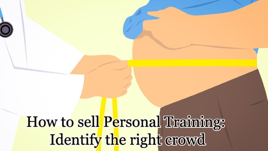 How to sell Personal Training (sales strategy step two): Identify the right crowd