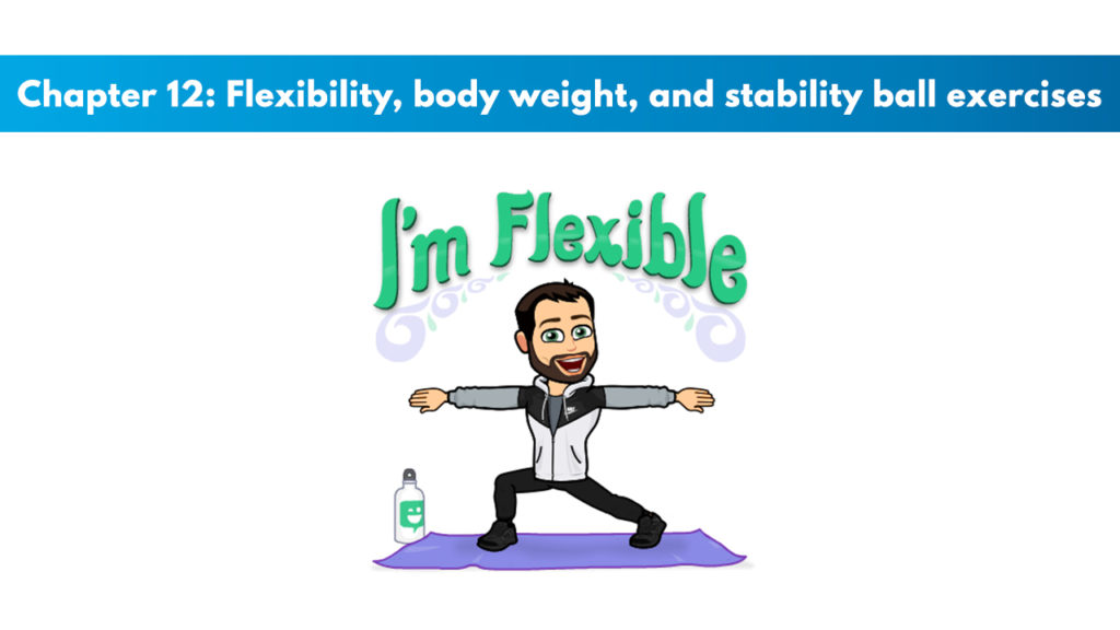Chapter 12 – Flexibility, Body Weight, and Stability Ball Exercises