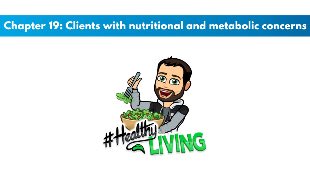 Chapter 19 – Clients With Nutritional and Metabolic Concerns