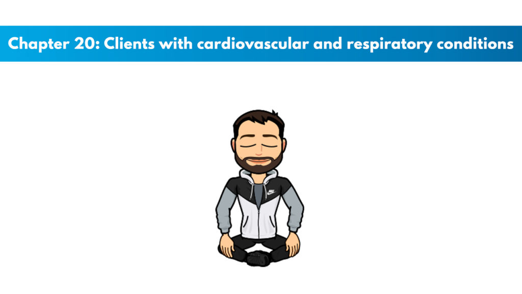 Chapter 20 – Clients With Cardiovascular and Respiratory Conditions