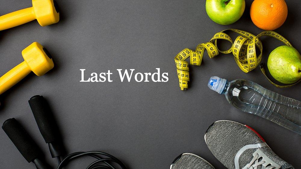 Last words...