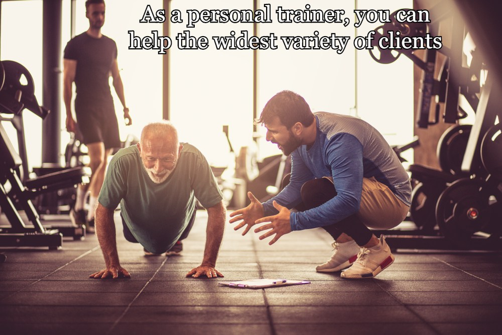 As a personal trainer, you can help the widest variety of clients