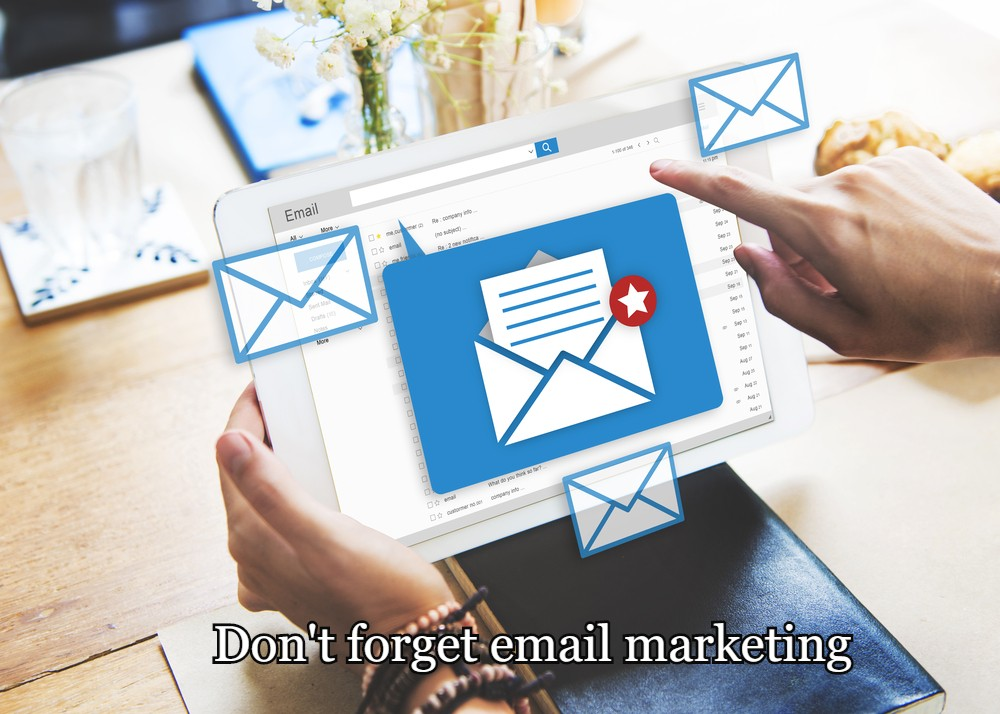 Don't forget email marketing