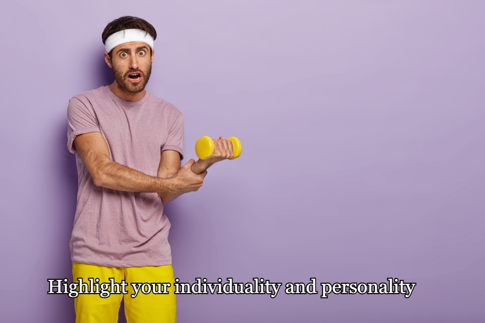 Highlight your individuality and personality