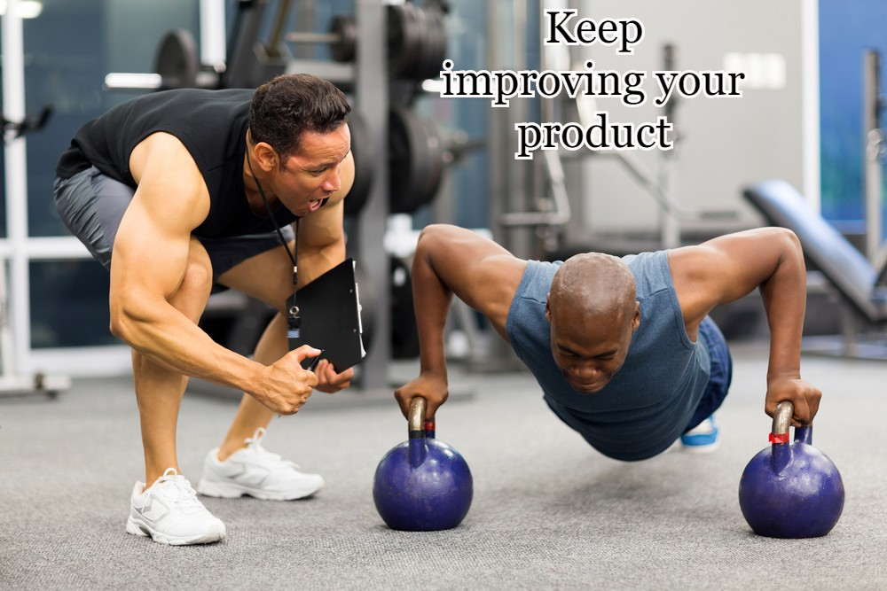 Keep improving your product
