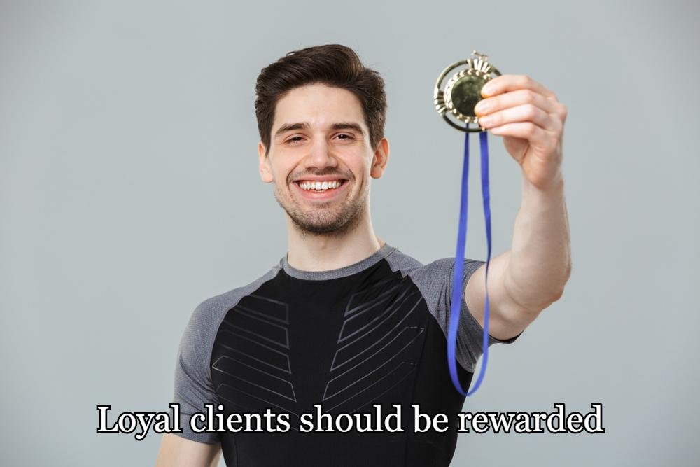 Loyal clients should be rewarded