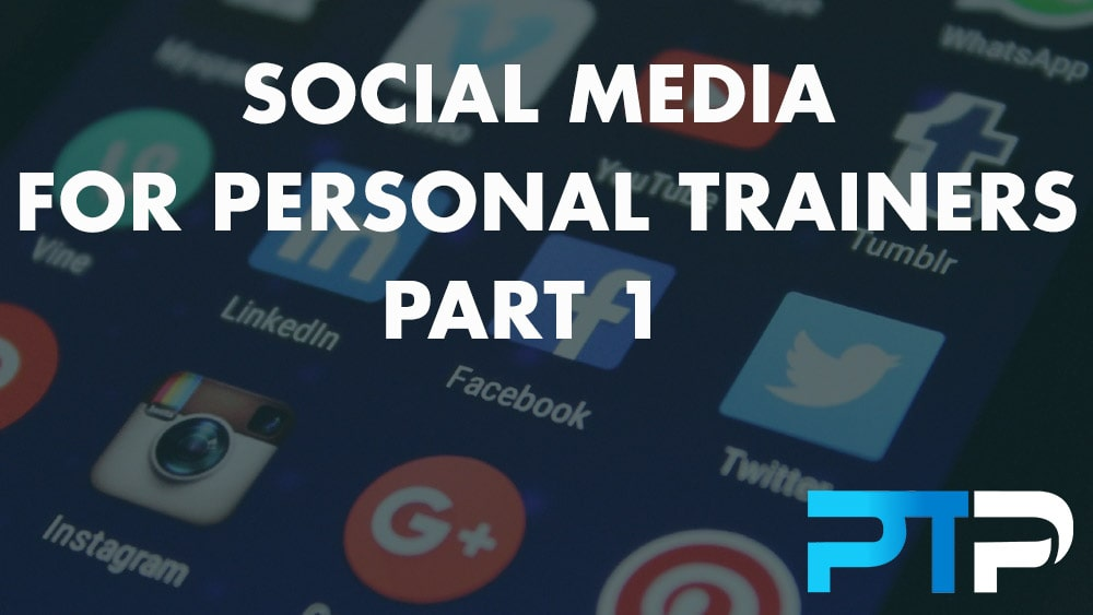 Social Media For Personal Trainers Part 1