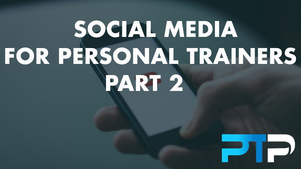Social Media For Personal Trainers Part 2