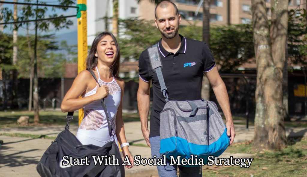 Start With A Social Media Strategy