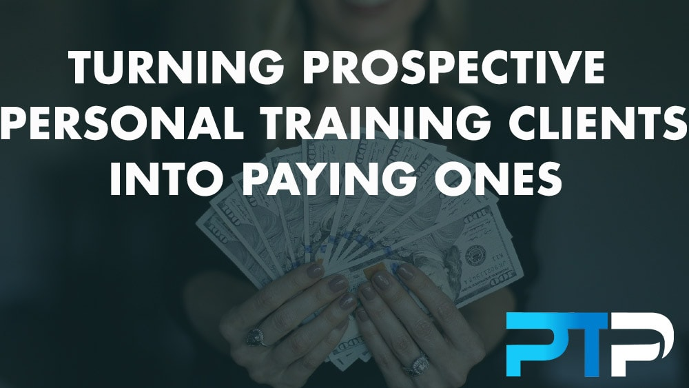 Turning Prospective Personal Training Clients Into Paying Ones