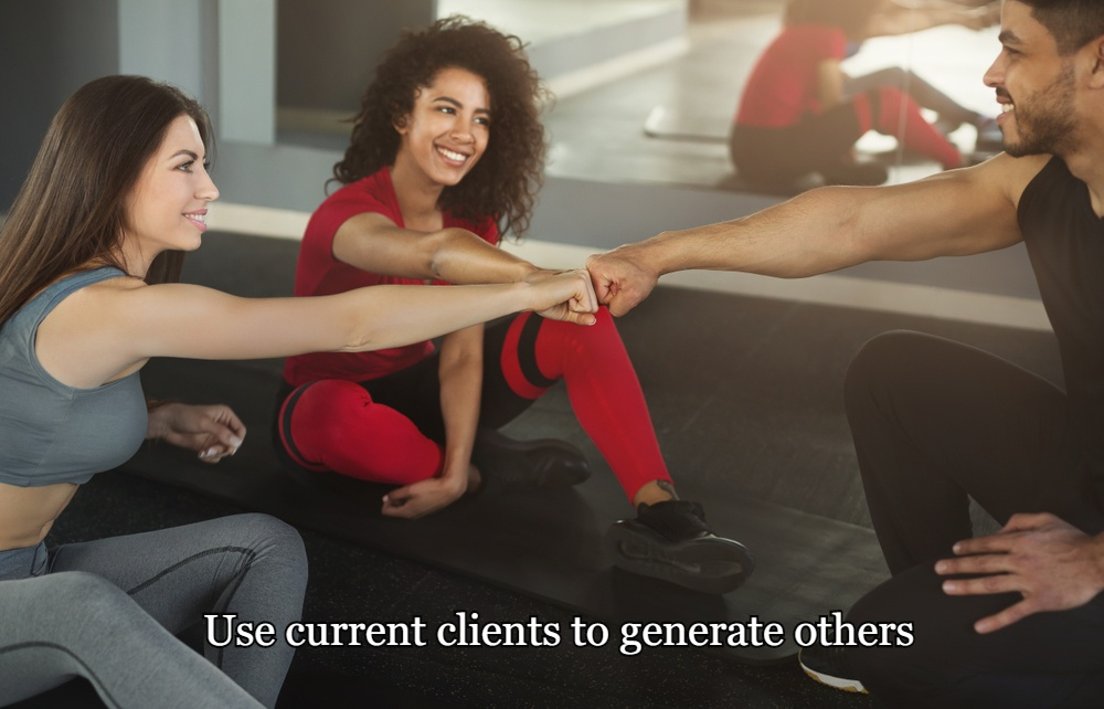 Use current clients to generate others