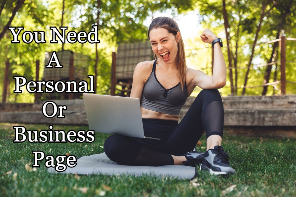 You Need A Personal Or Business Page
