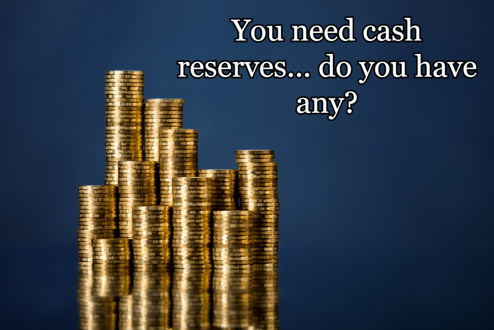 You need cash reserves... do you have any?