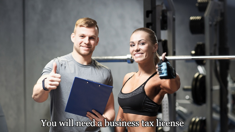 You will need a business tax license