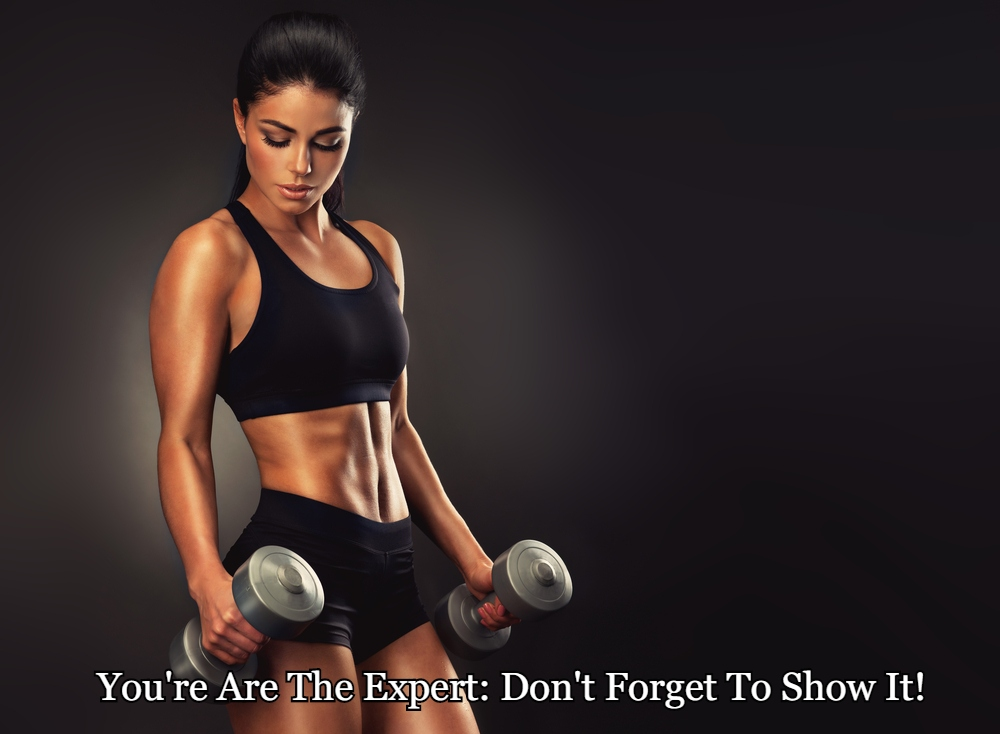 You're Are The Expert: Don't Forget To Show It!