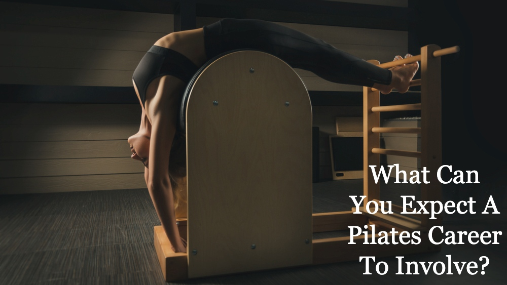 What Can You Expect A Pilates Career To Involve?