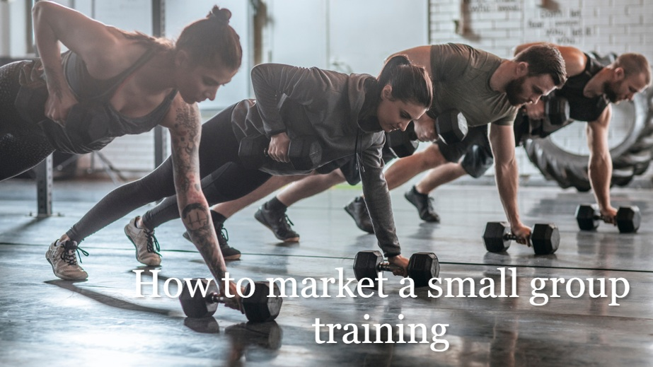 How to market a small group personal training.