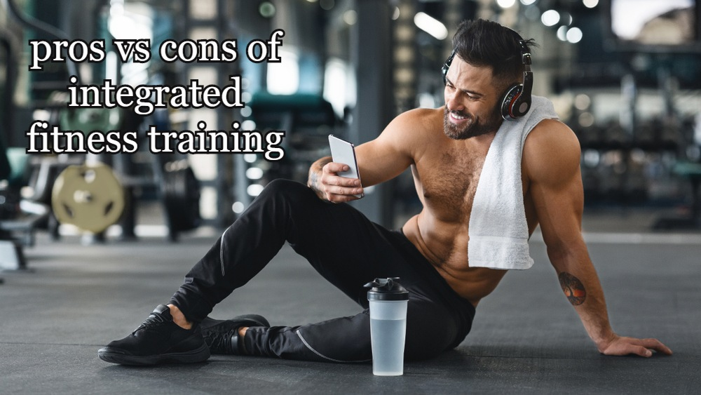 Pros and cons of integrated fitness training