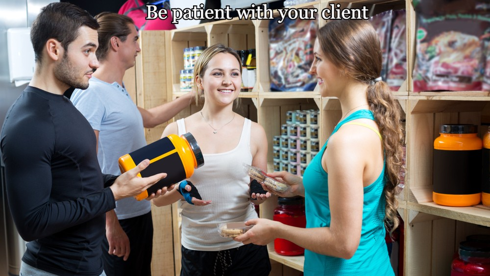 Be patient with your client