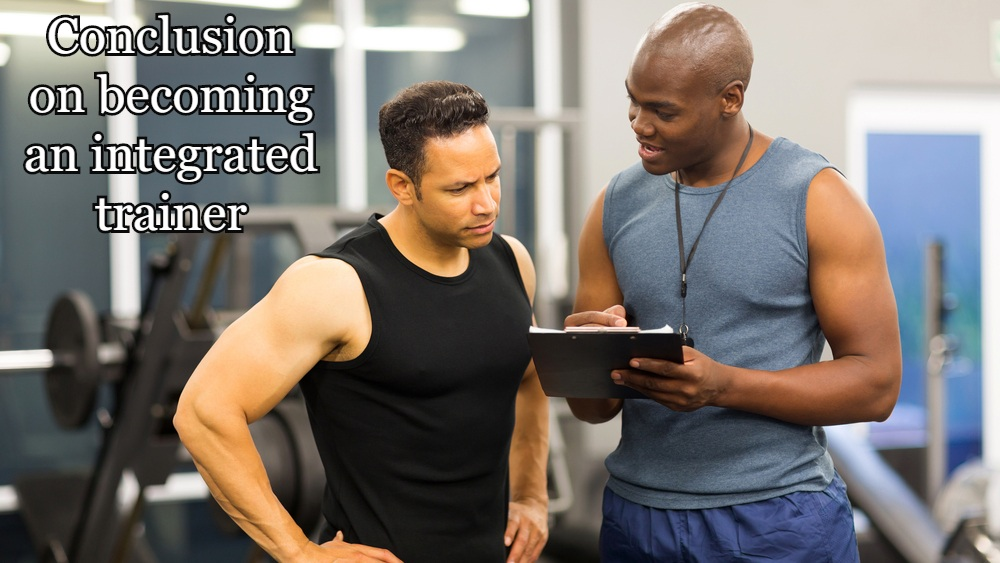 Conclusion on becoming an integrated trainer.