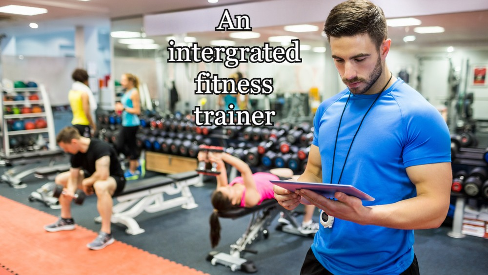 An integrated fitness trainer