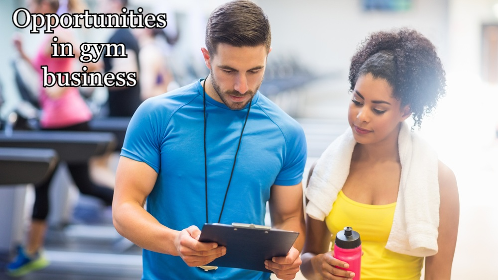 Opportunities in gym business.
