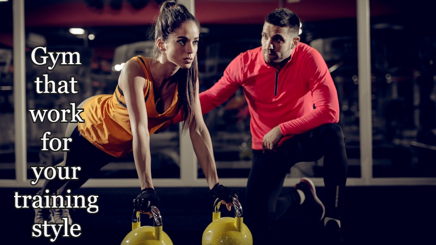 Gym that work for your training style.