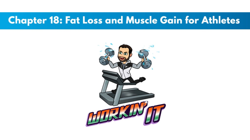 ISSA SN Chapter 18: Fat Loss and Muscle Gain for Athletes