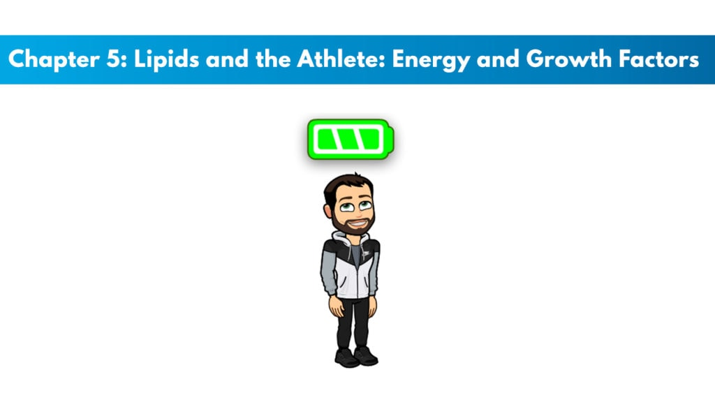 ISSA SN Chapter 5: Lipids and the Athlete: Energy and Growth Factors