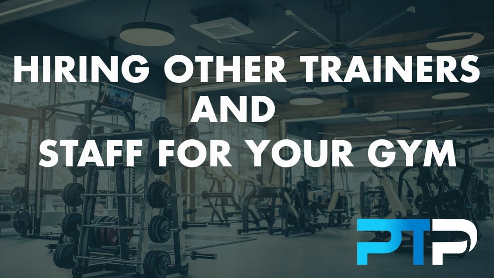 Hiring other trainers and staff for your gym