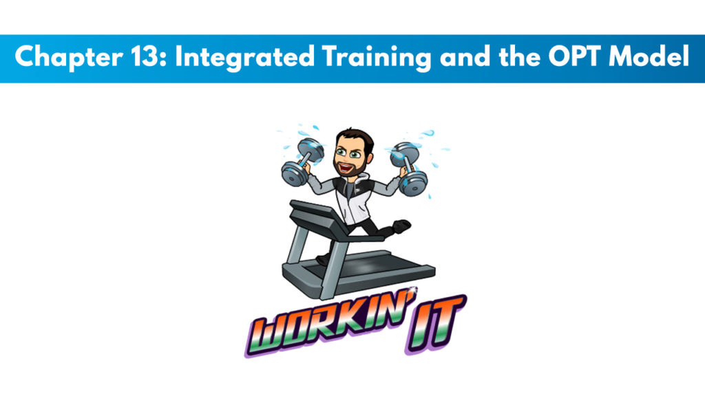 NASM CPT 7th Edition Chapter 13: Integrated Training and the OPT Model 1