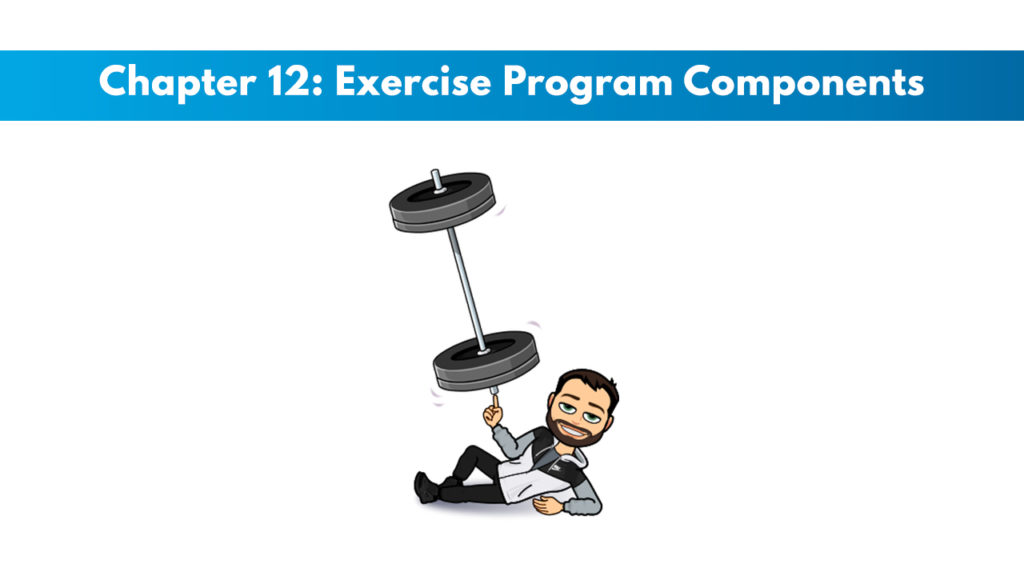 NCSF Personal Training Study Guide Chapter 12 – Exercise Program Components 1